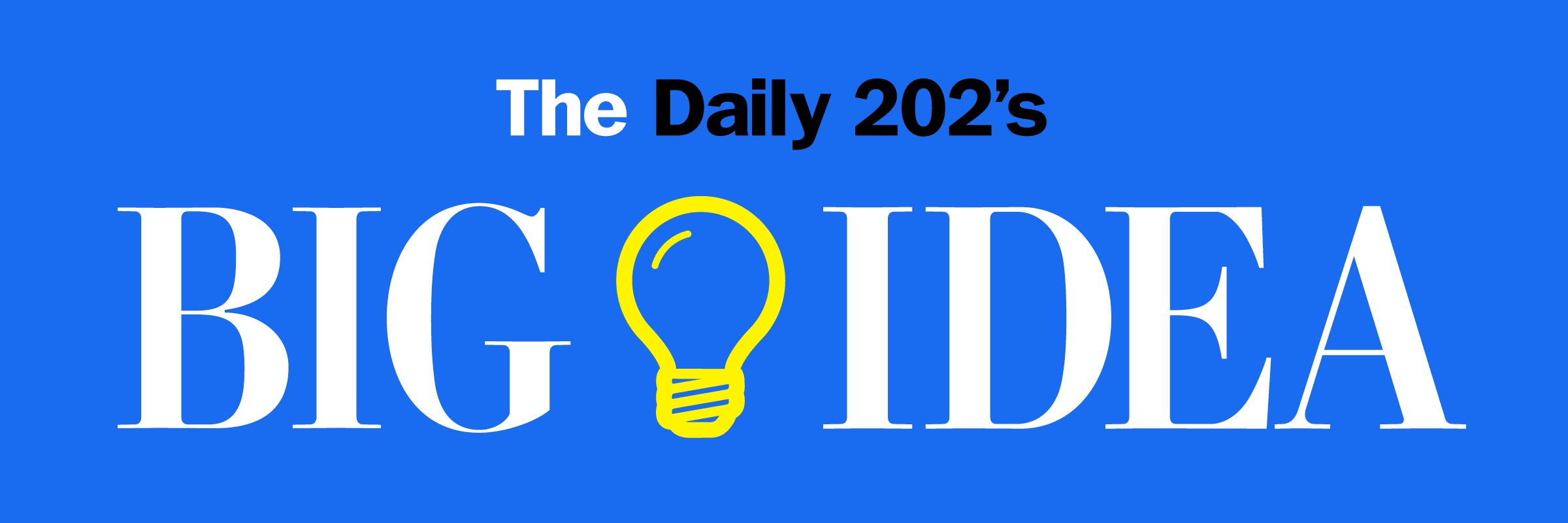 The Daily 202's Big Idea Series Cover Image