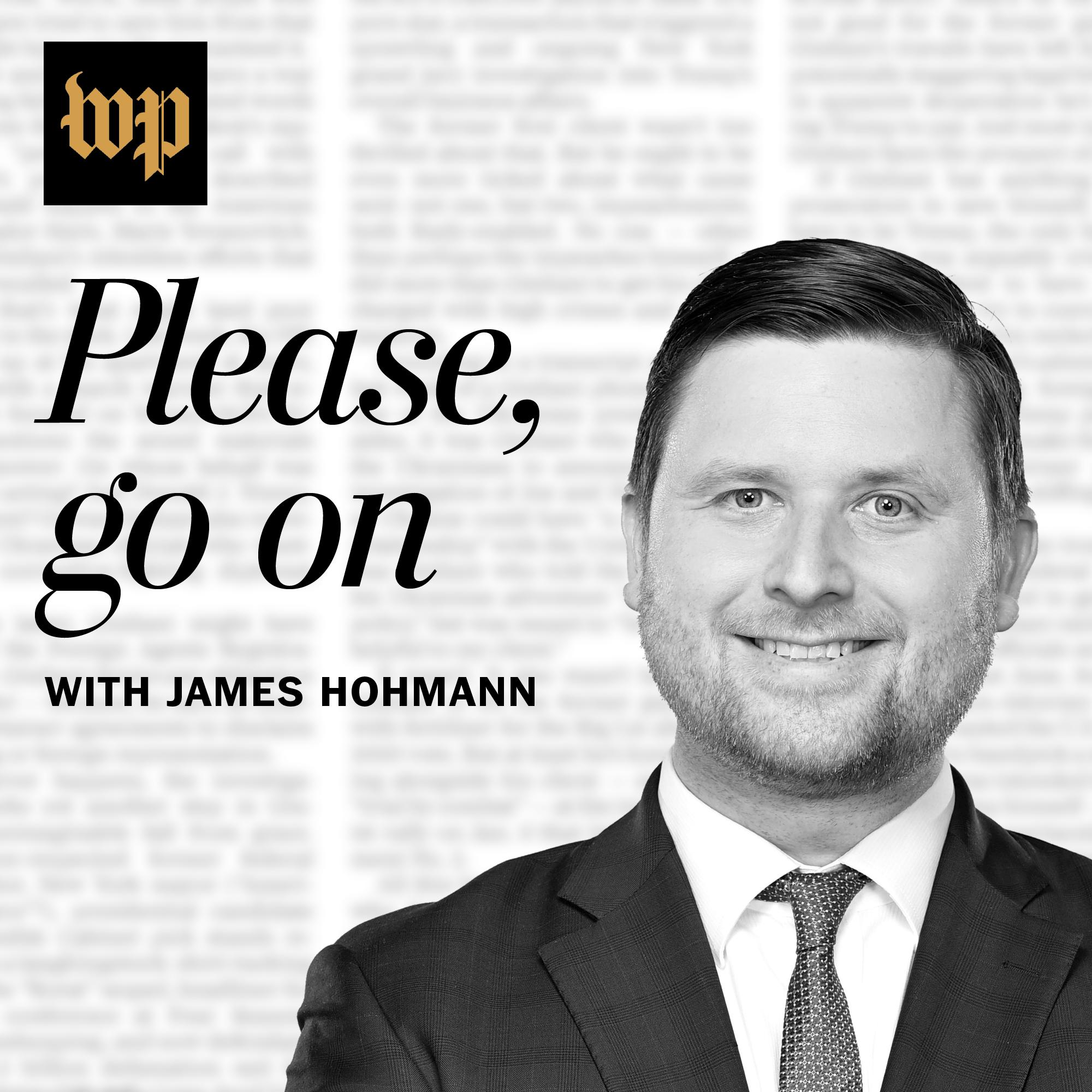 Please, Go On with James Hohmann